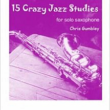15 Crazy Jazz Studies For Solo Saxophone